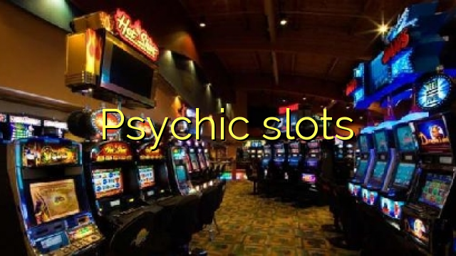 Psychic slots