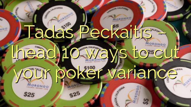 Tadas  Peckaitis – lhead 10 ways to cut your poker variance