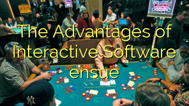 The Advantages of Interactive Software ensue