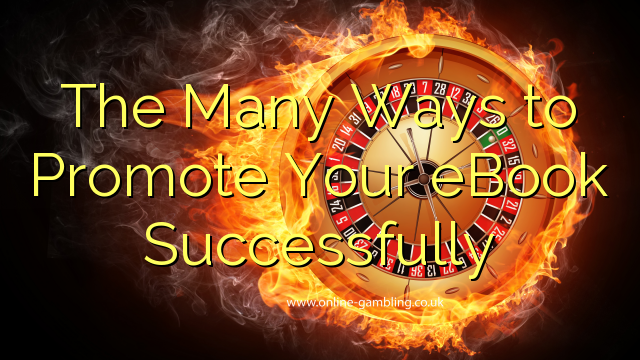 The Many Ways to Promote Your eBook Successfully