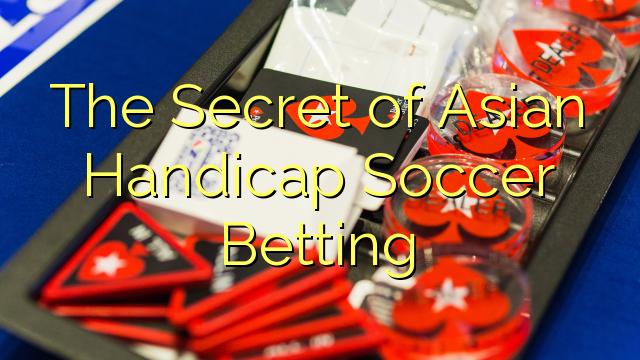 The Secret of Asian Handicap Soccer Betting