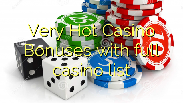 Very Hot Casino Bonuses with full casino list