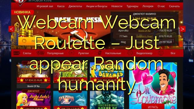 Webcam Roulette Webcam - Stačí sa objaviť Náhodné ľudstvo