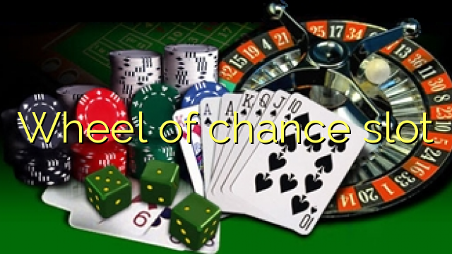 Wheel of chance slot
