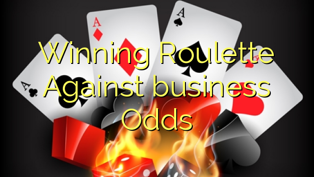 Winning Roulette Against business Odds