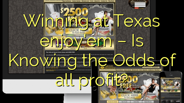Winning at Texas enjoy'em – Is Knowing the Odds of all profit?