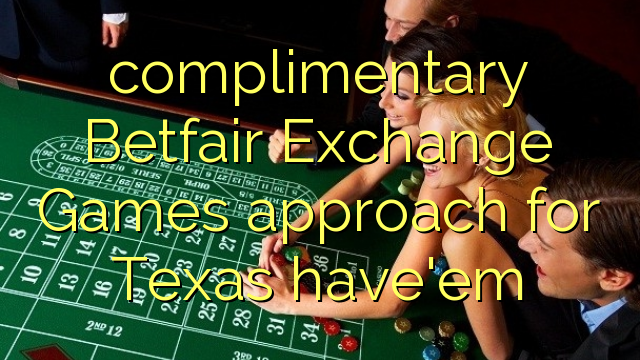 complimentary Betfair Exchange Games approach for Texas have'em