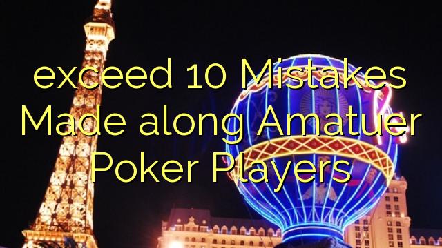 Superare errori 10 Realizzati con Amatuer Poker Players