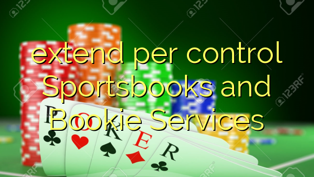 extend per control Sportsbooks and Bookie Services