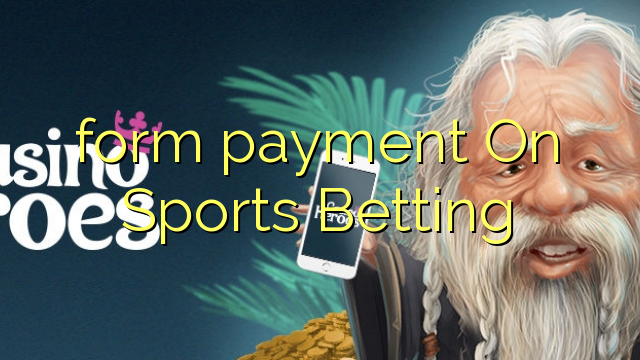 form payment On Sports Betting