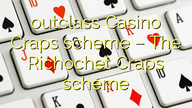 Outclass Casino Craps Schema - Das Richochet Craps Schema