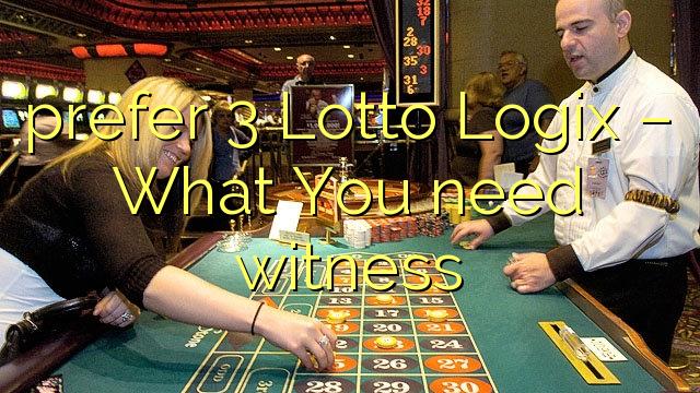 Lebih memilih 3 Lotto Logix - Apa yang Anda butuhkan untuk menjadi saksi