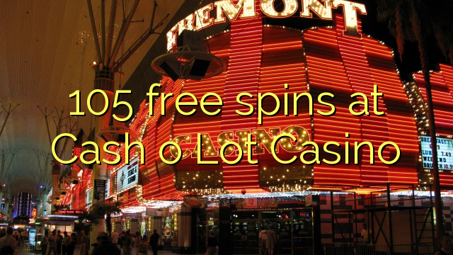105 free spins at Cash o Lot Casino