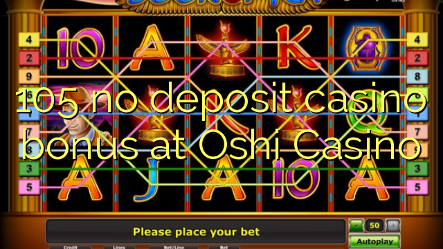 105 no deposit casino bonus at Oshi Casino
