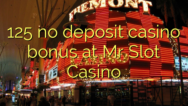 125 no deposit casino bonus at Mr Slot Casino