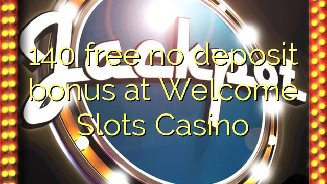 140 free no deposit bonus at Welcome Slots Casino