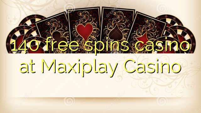 140 free spins casino at Maxiplay Casino
