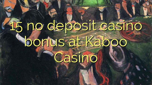 15 no deposit casino bonus at Kaboo Casino