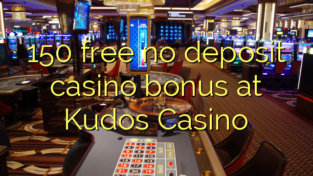 150 free no deposit casino bonus at Kudos Casino