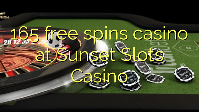 165 free spins casino at Sunset Slots Casino