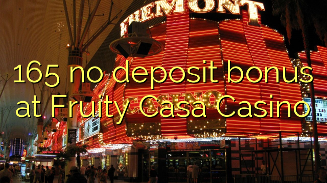 165 no deposit bonus at Fruity Casa Casino