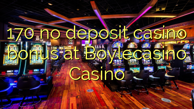170 no deposit casino bonus at Boylecasino Casino