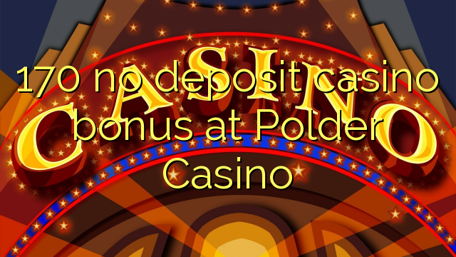 170 no deposit casino bonus at Polder Casino
