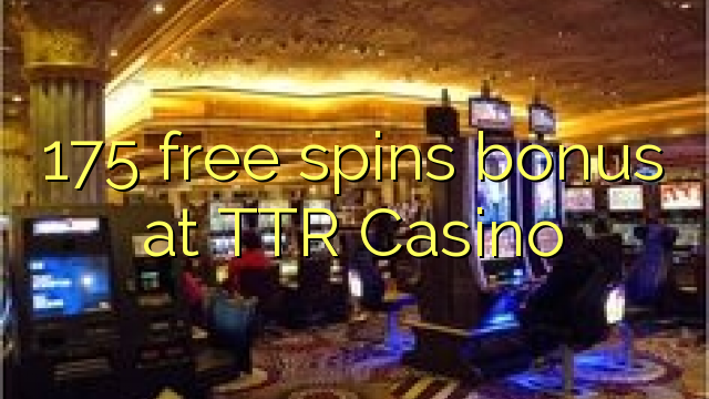 175 free spins bonus at TTR Casino