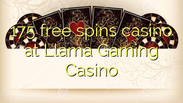175 free spins casino at Llama Gaming Casino