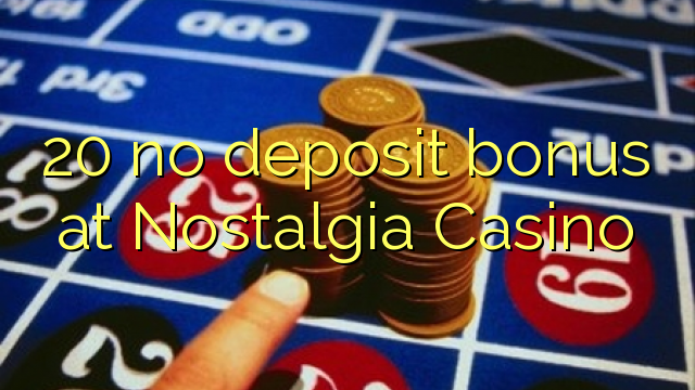 20 no deposit bonus at Nostalgia Casino