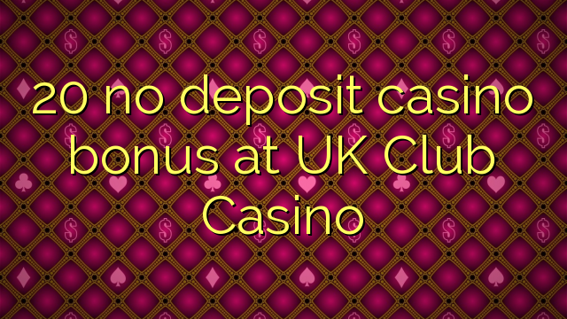 20 no deposit casino bonus at UK Club Casino