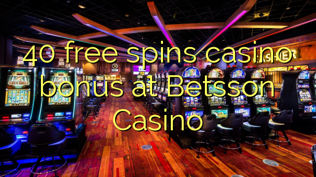 40 free spins casino bonus at Betsson Casino