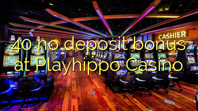 40 no deposit bonus at Playhippo Casino