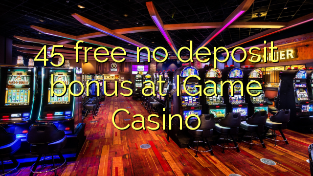 45 free no deposit bonus at IGame Casino