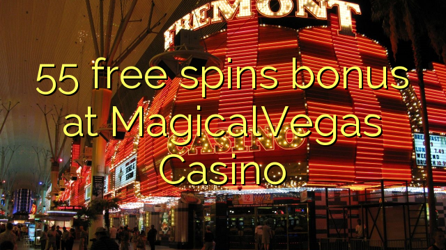 55 free spins bonus at MagicalVegas Casino