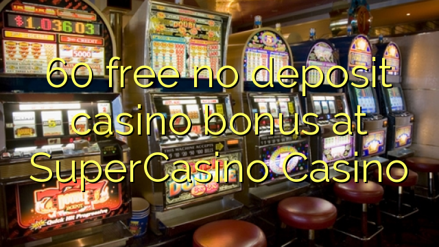 Super casino bonus lucky eagle casino hours of opperation