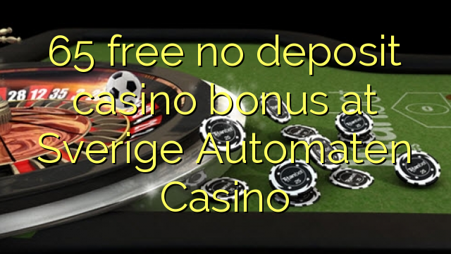 65 free no deposit casino bonus at Sverige Automaten Casino