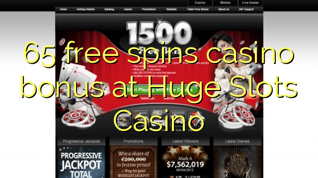 65 free spins casino bonus at Huge Slots Casino