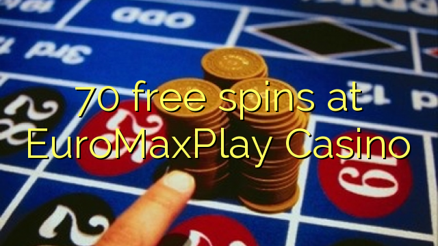 70 free spins at EuroMaxPlay Casino