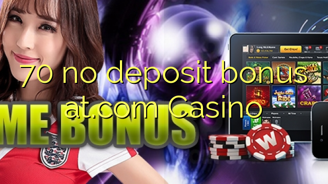 70 no deposit bonus at.com Casino