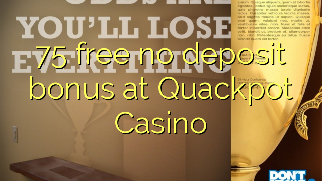 75 free no deposit bonus at Quackpot Casino