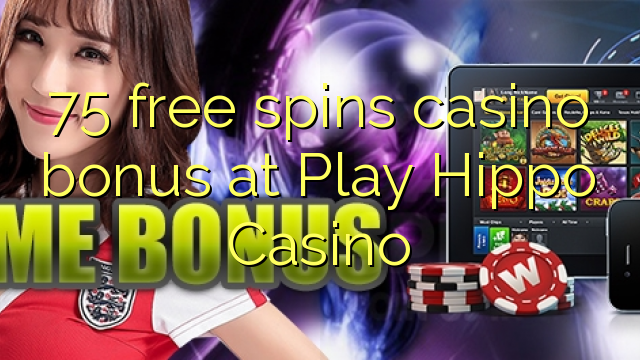 75 free spins casino bonus at Play Hippo Casino