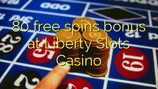 80 free spins bonus at Liberty Slots Casino