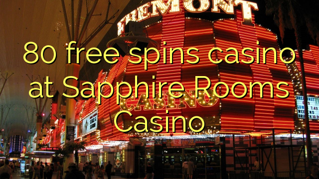 80 free spins casino at Sapphire Rooms Casino