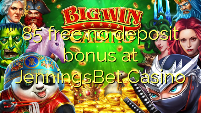 85 free no deposit bonus at JenningsBet Casino