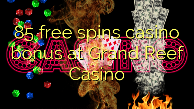 85 free spins casino bonus at Grand Reef Casino