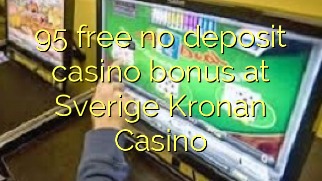 95 free no deposit casino bonus at Sverige Kronan Casino
