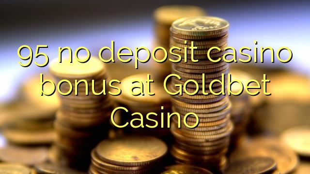 95 Goldbet Casino heç bir depozit casino bonus
