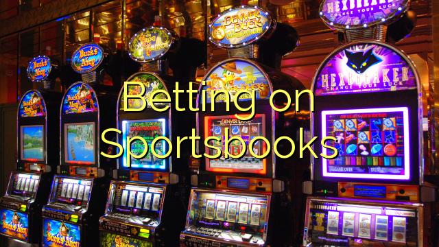 Betting on Sportsbooks
