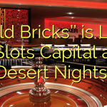 """Gold Bricks'' is LIVE at Slots Capital and Desert Nights!"